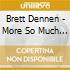 Brett Dennen - More So Much More