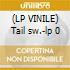 (LP VINILE) Tail sw.-lp 0