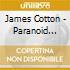 James Cotton - Paranoid Cocoon