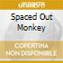 SPACED OUT MONKEY