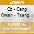 CD - GANG GREEN - TAANG YEARS
