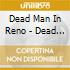 Dead Man In Reno - Dead Man In Reno