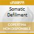 SOMATIC DEFILIMENT