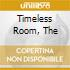 TIMELESS ROOM, THE