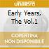 EARLY YEARS, THE VOL.1