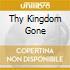 THY KINGDOM GONE