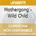 Mothergong - Wild Child