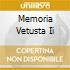 MEMORIA VETUSTA II