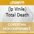 (LP VINILE) TOTAL DEATH
