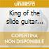 King of the slide guitar (3 cd)