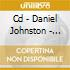 CD - DANIEL JOHNSTON - REJECTED UNKNOWN
