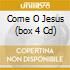 COME O JESUS  (BOX 4 CD)