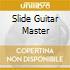 SLIDE GUITAR MASTER