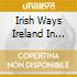 IRISH WAYS:THE STORY OFIRELAND IN SONGS (BOX 4 CD)