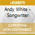 Andy White - Songwriter