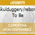 SKULDUGGERY/REBORN TO BE