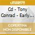 CD - TONY CONRAD - EARLY MINIMALISM VOL. 1