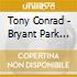 CD - TONY CONRAD - BRYANT PARK MORATORIUM R