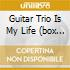 GUITAR TRIO IS MY LIFE (BOX 3CD)