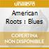 AMERICAN ROOTS : BLUES