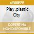 PLAY.PLASTIC CITY