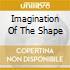 IMAGINATION OF THE SHAPE