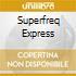 SUPERFREQ EXPRESS