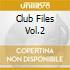 Club Files Vol.2