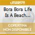 BORA BORA LIFE IS A BEACH   (2 CD)