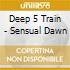 DEEP 5 TRAIN - SENSUAL DAWN