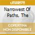 NARROWEST OF PATHS, THE