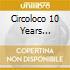 CIRCOLOCO 10 YEARS ANNIVERSARY VOL.3