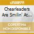 CHEARLEADERS ARE SMILIN' AT YOU, THE