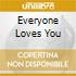 EVERYONE LOVES YOU