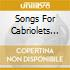 SONGS FOR CABRIOLETS AND..