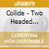 Collide - Two Headed Monster