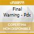 Final Warning - Pdx