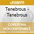 Tenebrous - Tenebrous
