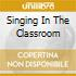 SINGING IN THE CLASSROOM