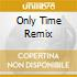 ONLY TIME REMIX