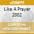 LIKE A PRAYER 2002