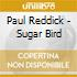 Paul Reddick - Sugar Bird