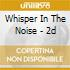 Whisper In The Noise - 2d