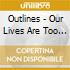 Outlines - Our Lives Are Too Short