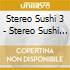 STEREOSUSHI VOL.3 (2CD)