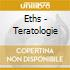 Eths - Teratologie