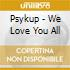 Psykup - We Love You All