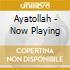 CD - AYATOLLAH - NOW PLAYING