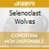 SELENOCLAST WOLVES