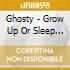 Ghosty - Grow Up Or Sleep In